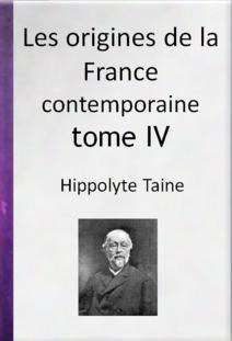 Les origines de la France contemporaine, Tome 4